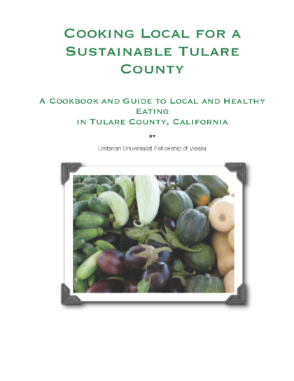 "UU Visalia's ""ethical eating"" cookbook: Cooking Local for a Sustainable Tulare County: A Cookbook and Guide to Local and Healthy Eating in Tulare County, California"
